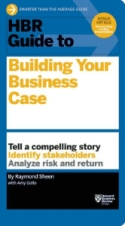 HBR Guide to Building Your Business Case